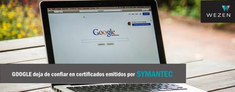 Google ha anunciado que dejará de confiar Symantec